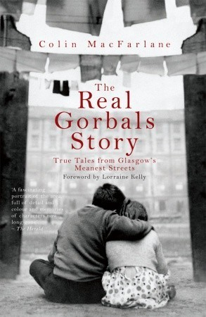 The Real Gorbals Story: True Tales From Glasgows Meanest Streets Colin Macfarlane