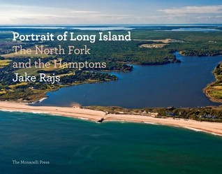 Portrait of Long Island: The North Fork and the Hamptons Jake Rajs