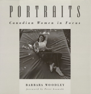 Portraits: Canadian Women In Focus  by  Barbara Woodley