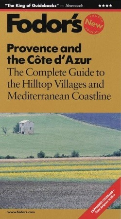 Fodors Provence and the Cote DAzur: The Complete Guide to the Hilltop Villages and Mediterranean Coastline (Fodors Gold Guides Series) Fodors Travel Publications Inc.
