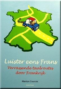 Luister eens Frans! Verrassende taalroutes door Frankrijk  by  Marion Everink