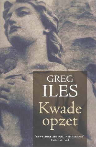 Kwade opzet  by  Greg Iles