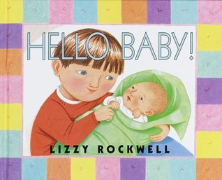 Hello, Baby!  by  Lizzy Rockwell