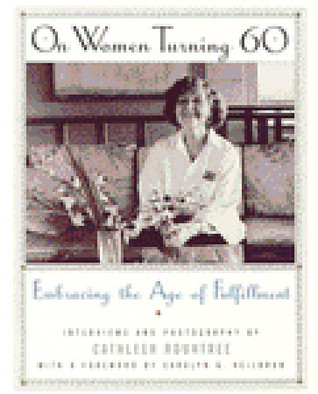 On Women Turning 60: Embracing the Age of Fulfillment Cathleen Rountree