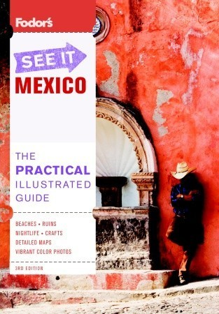 Fodors See It Mexico, 3rd Edition  by  Fodors Travel Publications Inc.