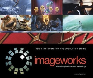 Imageworks: Where Imagination Meets Technology: Inside the Award-Winning Sony Animation Studio  by  Michael Goldman