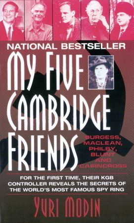 My Five Cambridge Friends: Philby, Burgess, MacLean, Blun and Cairncross Yuri Modin