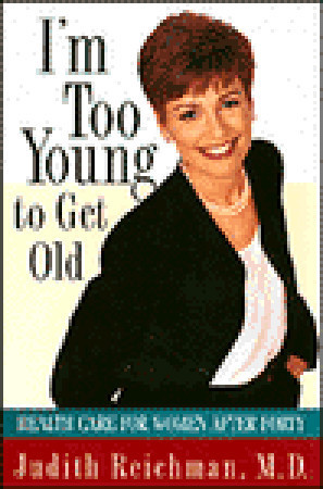 Im Too Young to Get Old:: Health Care for Women After Forty Judith Reichman