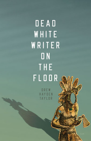 Dead White Writer on the Floor Drew Hayden Taylor