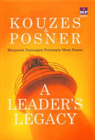 A Leaders Legacy: Menjawab Tantangan Pemimpin Masa Depan  by  James M. Kouzes