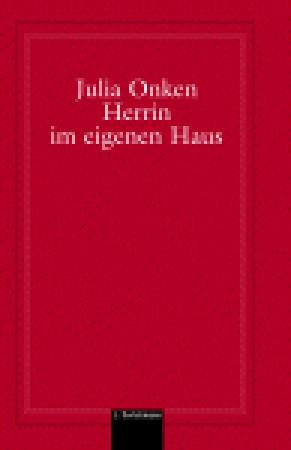 Herrin im eigenen Haus: Weshalb Frauen ihr Selstbewusstein verlieren und wie sie es zurückegewinnen  by  Julia Onken