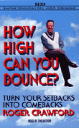 How High Can You Bounce?: Turn Your Setbacks into Comebacks Roger Crawford