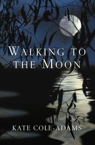 Walking to the Moon. Kate Cole-Adams Kate Cole-Adams