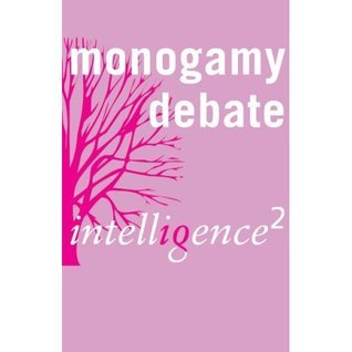 Monogamy is Bad for the Soul: An Intelligence Squared Debate A.C. Grayling