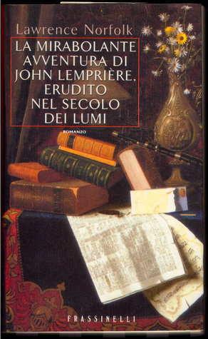 La mirabolante avventura di John Lempriere, erudito nel secolo dei lumi  by  Lawrence Norfolk