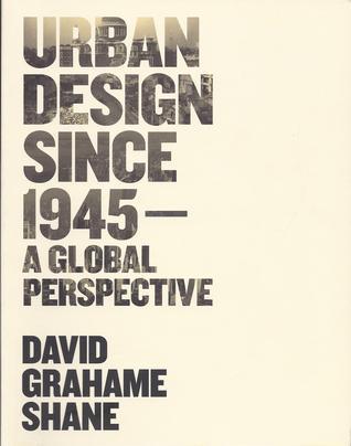 Urban Design Since 1945: A Global Perspective David Grahame Shane