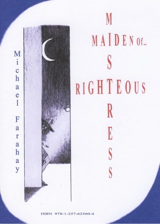 RIGHTEOUS MISTRESS, MAIDEN OF...  by  Michael Farahay
