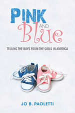 Pink and Blue: Telling the Boys from the Girls in America  by  Jo B. Paoletti