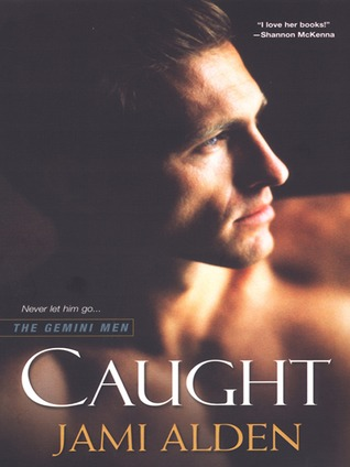 Caught (Gemini Men, #1)  by  Jami Alden