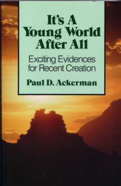 Its a Young World After All: Exciting Evidences for Recent Creation Paul D. Ackerman