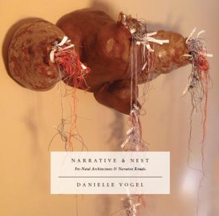 Narrative & Nest: Pre-Natal Architectures & Narrative Rituals  by  danielle vogel