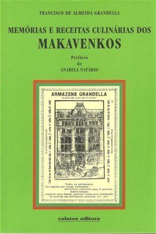 Memórias e Receitas Culinárias dos MAKAVENKOS  by  Francisco de Almeida Grandella