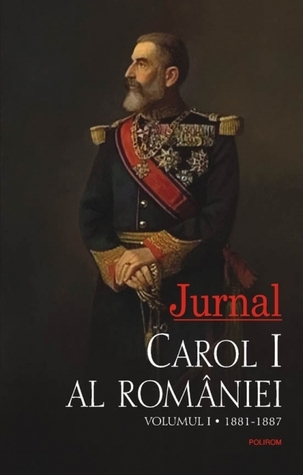Jurnal. Volumul I: 1881-1887  by  Regele Carol I al României - Karl Eitel Friedrich Zephyrinus Ludwig von Hohenzollern-Sigmaringen
