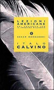 Lezioni americane: Sei proposte per il prossimo millennio Italo Calvino