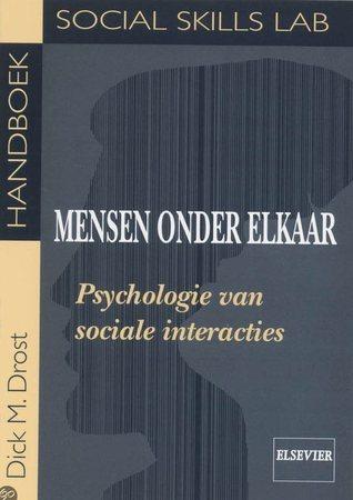 Mensen onder elkaar: Psychologie van sociale interacties (Handboeken Social Skills Lab, #1) Dick M. Drost