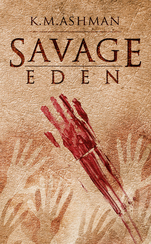 Savage Eden K.M. Ashman