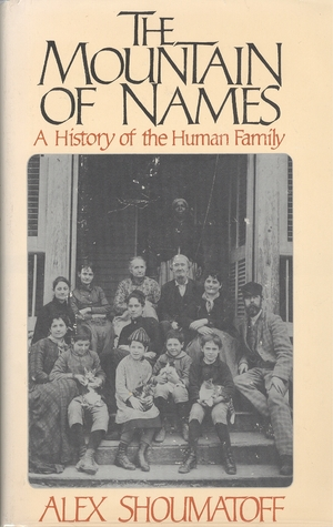 The Mountain of Names: A History of the Human Family  by  Alex Shoumatoff