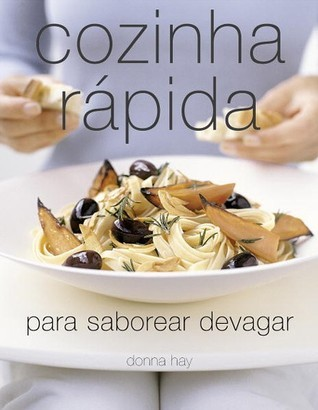 Cozinha Rápida Para Saborear Devagar  by  Donna  Hay
