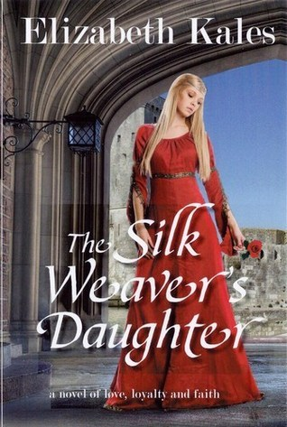 The Silk Weavers Daughter: A Novel of Love, Loyalty and Faith  by  Elizabeth Kales