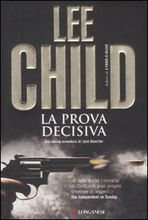La prova decisiva (Jack Reacher, #9)  by  Lee Child