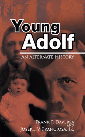 Young Adolf: An Alternate History  by  Frank P. Daversa