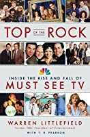 Top Of The Rock:  Inside The Rise And Fall Of Must See TV Warren Littlefield
