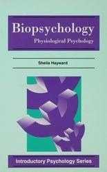Biopsychology: Physiological Psychology Sheila Hayward