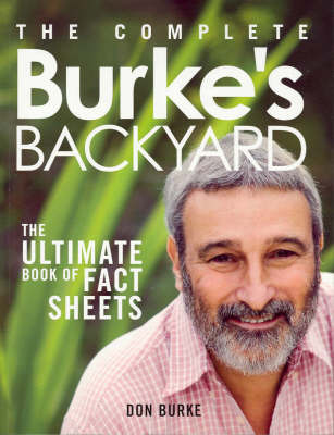 The Complete Burkes Backyard: The Ultimate Book of Fact Sheets  by  Don Burke
