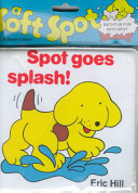 Spot Goes Splash!  by  Eric Hill