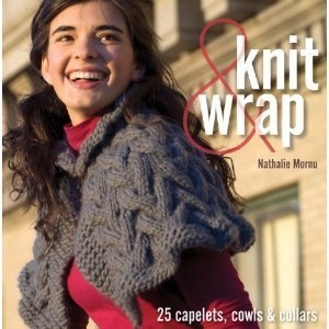 Knit and Wrap: 25 Capelets, Cowls and Collars Nathalie Mornu