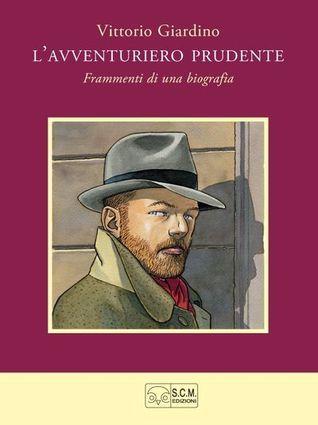 Lavventuriero Prudente, Frammenti di una biografia Vittorio Giardino
