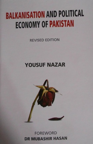 Balkanisation and Political Economy of Pakistan Yousuf Nazar by Yousuf Nazar
