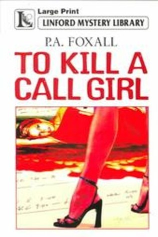 To Kill a Call Girl  by  P.A. Foxall