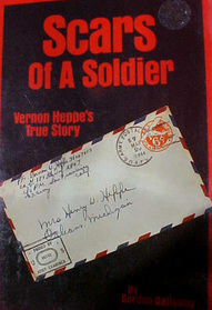 Scars Of A Soldier: Vernon Heppes True Story  by  Gordon Galloway