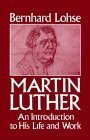 Martin Luther: An Introduction To His Life And Work Bernhard Lohse