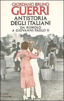 Antistoria degli italiani. Da Romolo a Giovanni Paolo II  by  Giordano Bruno Guerri