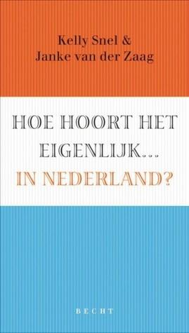 Hoe hoort het eigenlijk... in Nederland  by  Kelly Snel