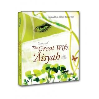 Story of The Great Wife: Aisyah  by  Ahmad bin Salim Badawilan
