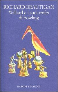 Willard e i suoi trofei di bowling Richard Brautigan
