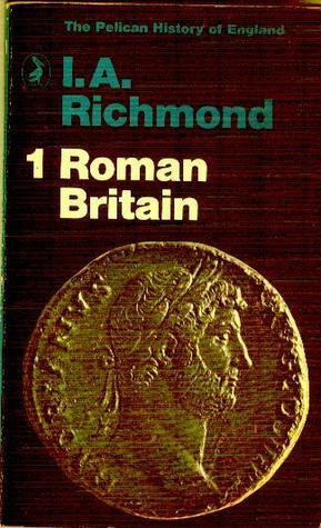 Roman Britain (The Pelican History of England, #1) Ian Archibald Richmond